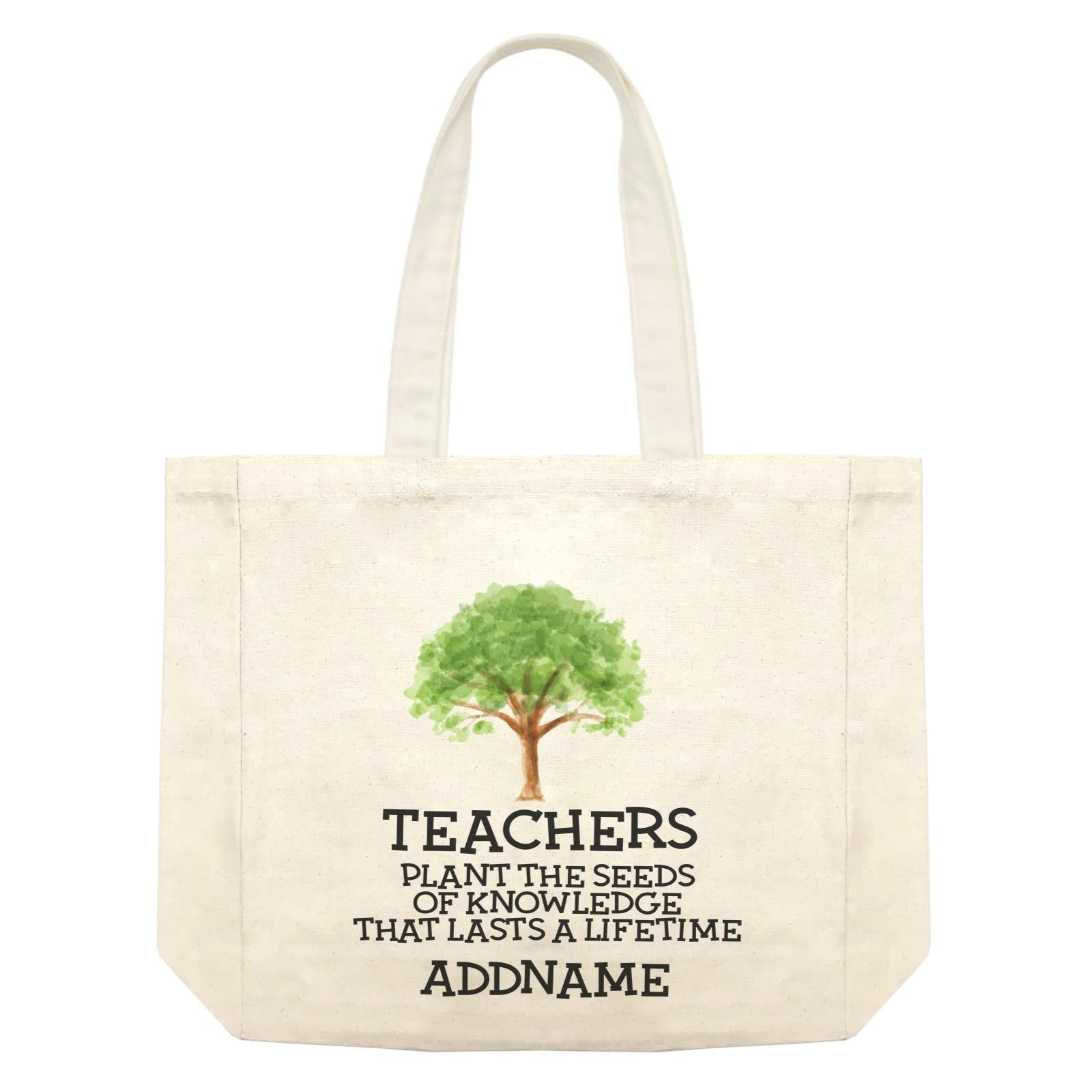 Teacher Quotes 2 Teachers Plant The Seeds Of Knowledge That Lasts A Lifetime Addname Shopping Bag