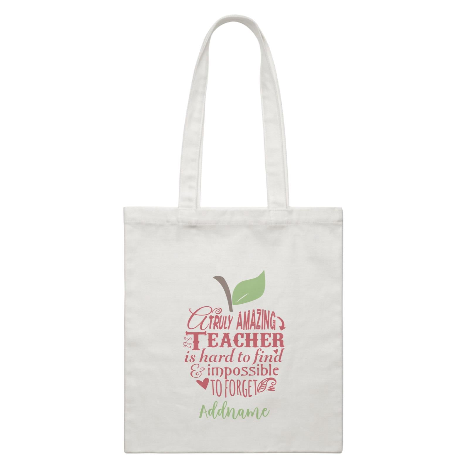 Teacher Apple Truly Amazing Teacher is Had To Find & Impossible To Forget Addname White Canvas Bag