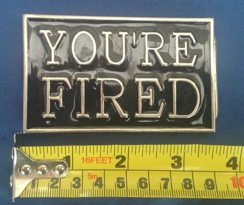 Your Fired- Metal Belt Buckle
