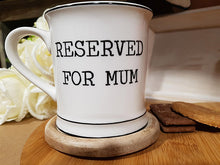 "Load image into Gallery viewer, Ceramic Mug ""Reserved for Mum"" - A Pinch of Love Gifts"