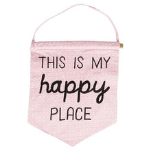 "Load image into Gallery viewer, Cotton Banner ""This is my Happy Place"" - A Pinch of Love Gifts"