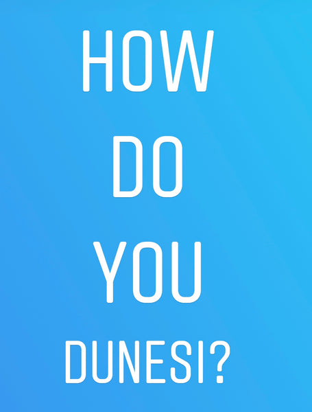 HOW DO YOU DUNESI?
