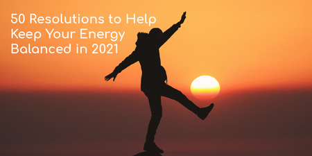 50 Resolutions to Help Keep Your Energy Balanced in 2021