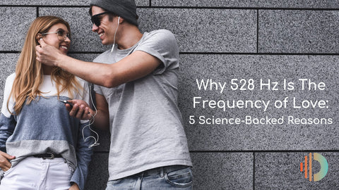 Why 528 Hz is the Frequency of Love