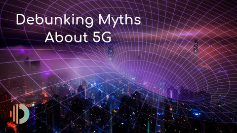 Debunking Myths About 5G