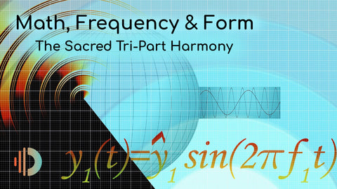 Math, Frequency & Form: The Sacred Tri-Part Harmony