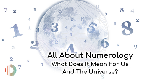 All About Numerology: What Does It Mean For Us And The Universe?