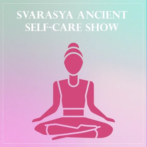 Svarasya Ancient Self-Care Show