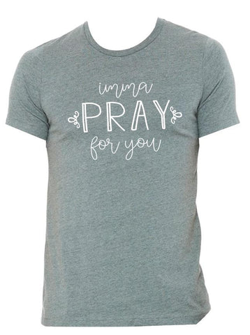 Imma Pray for You Shirt