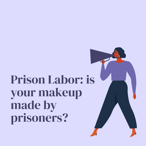 PRISON LABOR IN THE US & CHINA: IS YOUR MAKEUP MADE BY PRISONERS?