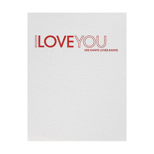 "Sapling Press ""I Love You Like Kanye Loves Kanye"" Greeting Card"
