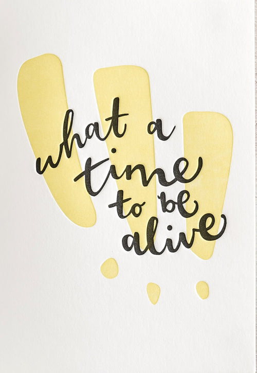 "Hunter Paper Co. ""What a Time to Be Alive"" Letterpress Card"