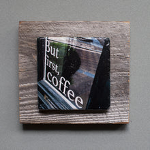 Load image into Gallery viewer, But First Coffee  Barn Board