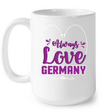 ALWAYS LOVE GERMANY MUGS - MatZul