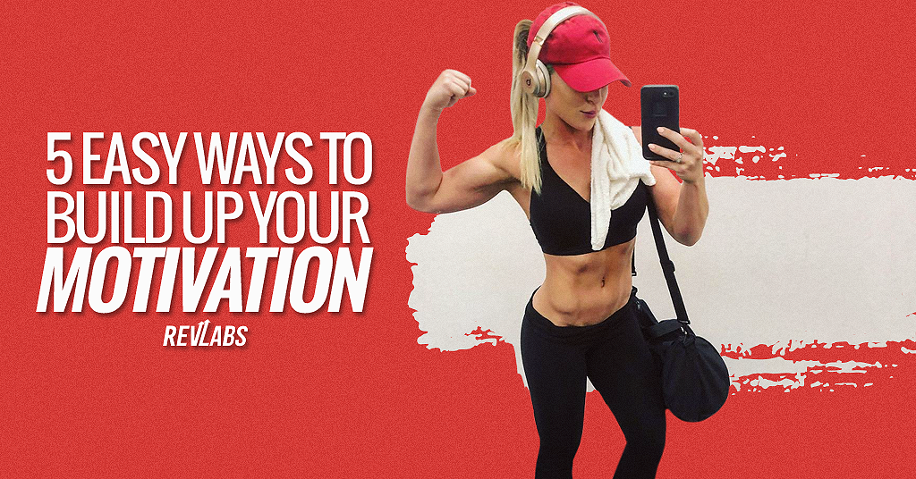5 Easy Ways To Build Up Your Motivation