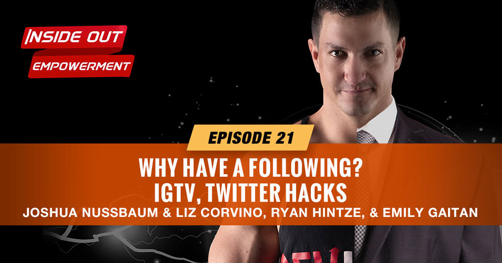 IOE #21: Why have a following? IGTV, Twitter hacks w/ Liz Corvino, Ryan Hintze, and Emily Gaitan