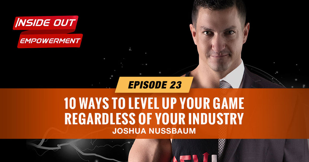 IOE #23: 10 Ways to Level Up Your Game Regardless of Your Industry
