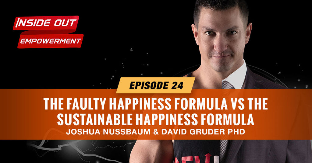 IOE #24: The Faulty Happiness Formula vs The Sustainable Happiness Formula with David Gruder PhD