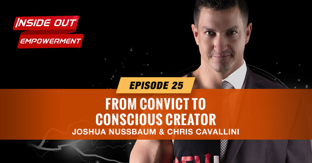 IOE #25: From Convict to Conscious Creator with Chris Cavallini