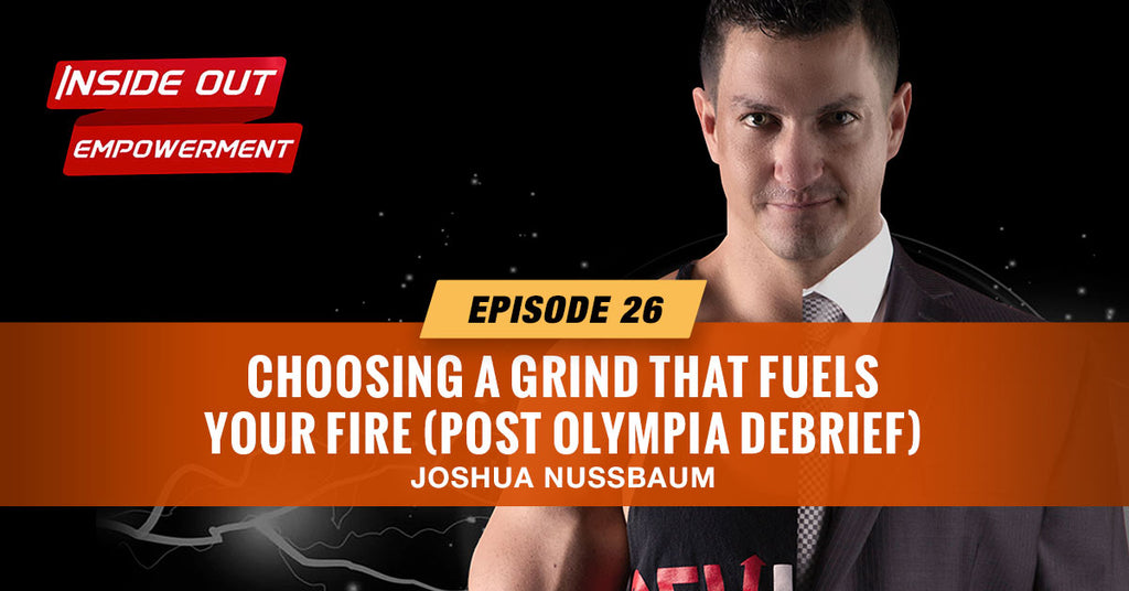 IOE 26- Choosing a grind that fuels your fire (post Olympia debrief)