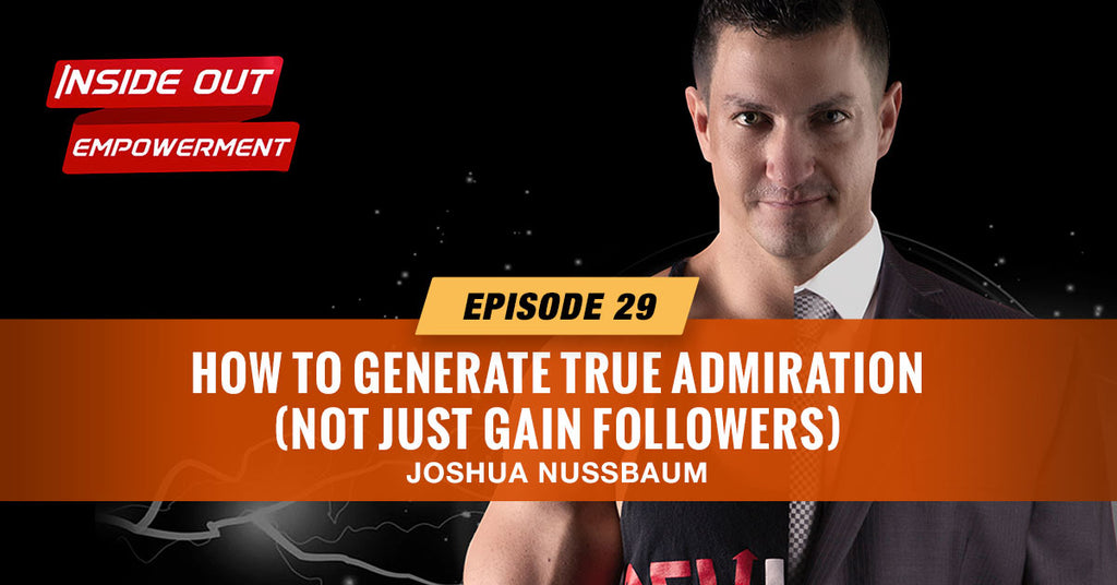 IOE #29: How to Generate True Admiration (not just gain followers)