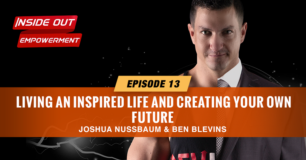 IOE #13: Living an inspired life and creating your own future with Ben Blevins