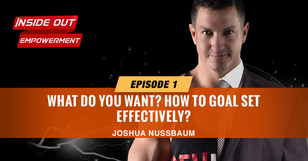 IOE #01: What Do You Want? How to goal set effectively.