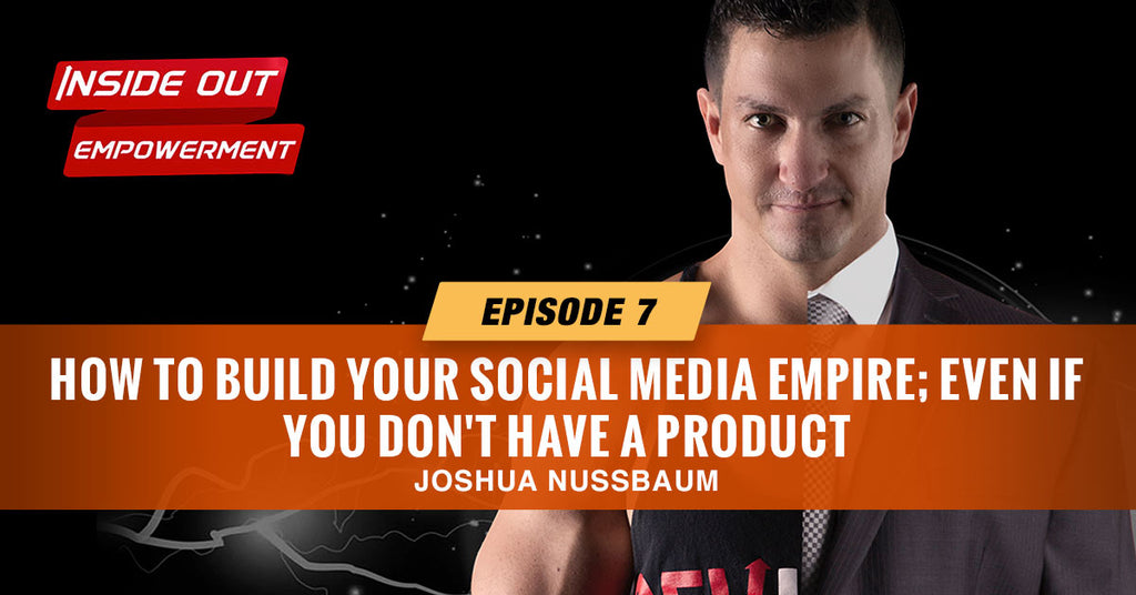 IOE #07: How to Build Your Social Media Empire; Even if You Don't Have a Product