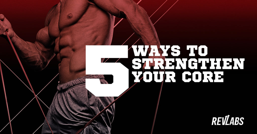 5 Ways To Strengthen Your Core