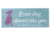 Rustic Wood Pallet Sign - If our dog doesn't like you... We probably won't either
