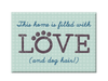 Standard Magnet - This Home is filled with love- (and dog hair)