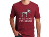Unisex T-Shirt - In Dog Years, I'm Dead