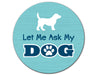 Absorbent Stone Auto Coaster - Let Me Ask My Dog