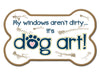 Bone Shaped Magnet - My Windows Aren't Dirty...It's Dog Art!