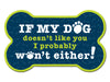 Bone Shaped Magnet - If Our Dog Doesn't Like You... (SALE ITEM 50%)
