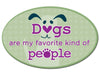 Oval Car Magnet - Dogs Are My Favorite Kind of People