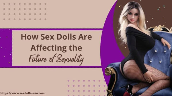 How Sex Dolls Are Affecting the Future of Sexuality
