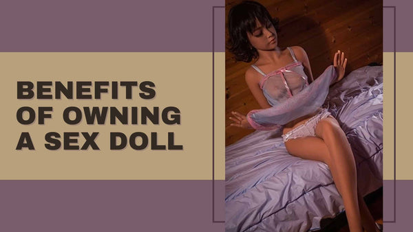 Benefits of Owning a Sex Doll