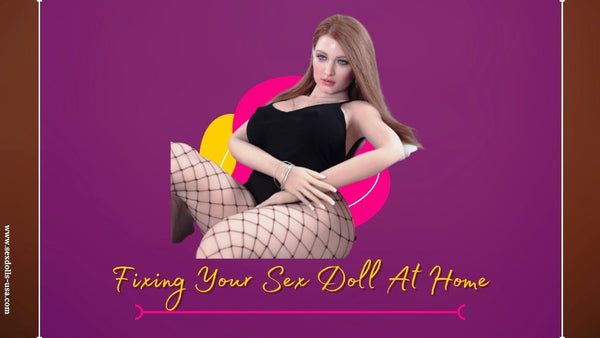Fixing Your Sex Doll At Home
