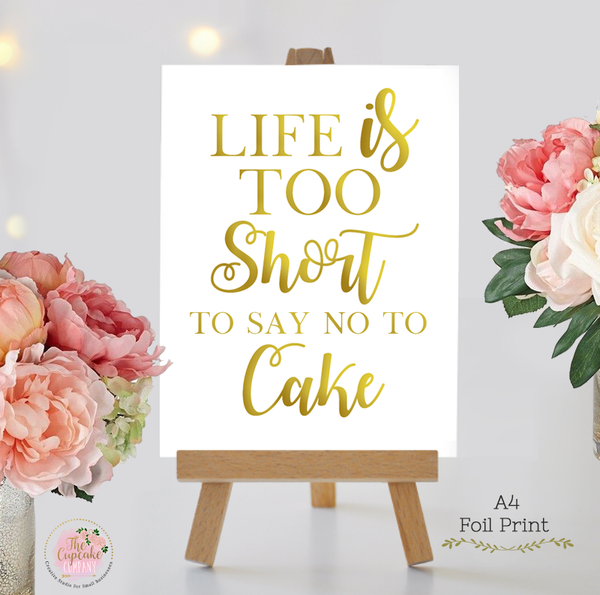 Life is too short to say no to cake foil Print A4