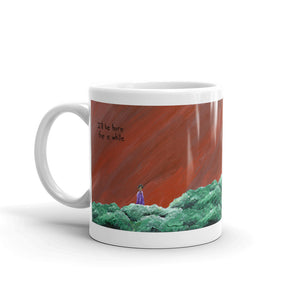 I'll Be Here For A While - Mug