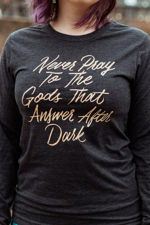 Never Pray to the Gods that Answer After Dark Unisex Long Sleeve Tee | The Invisible Life of Addie LaRue