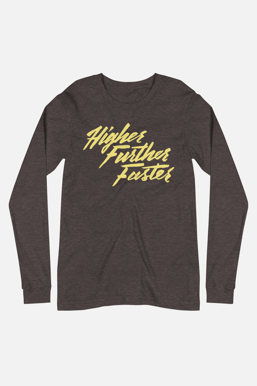Higher Further Faster Unisex Long Sleeve Tee