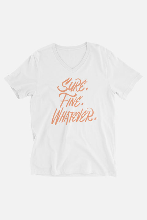 Sure. Fine. Whatever. Unisex V-Neck T-Shirt