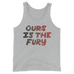 Ours is the Fury Unisex Tank Top
