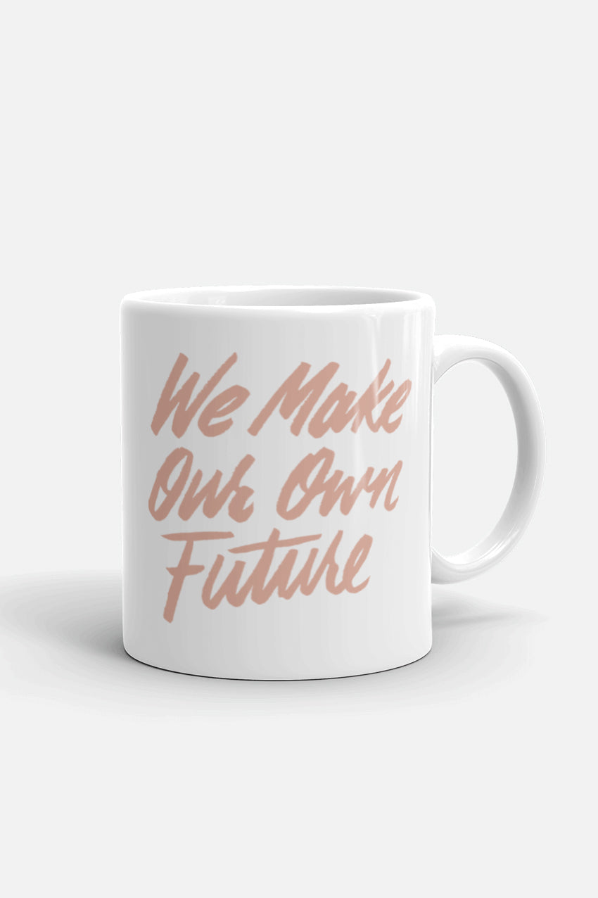 We Make Our Own Future Mug