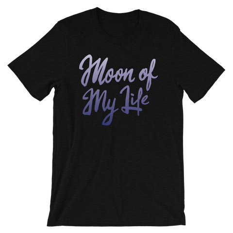 Moon of My Life Unisex T-Shirt