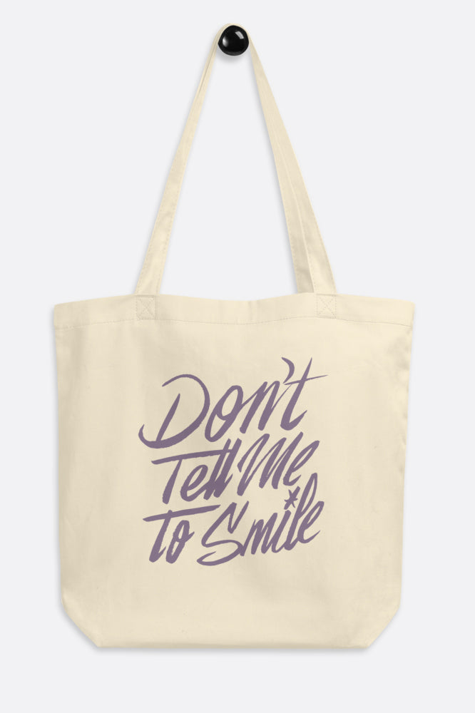 Don't Tell Me to Smile Eco Tote Bag