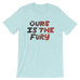 Ours is the Fury Unisex T-Shirt