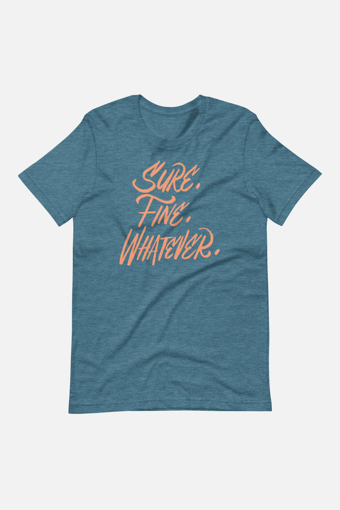 Sure. Fine. Whatever. Unisex T-Shirt
